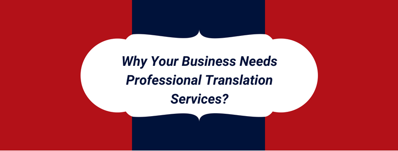 Why Your Business Needs Professional Translation Services?