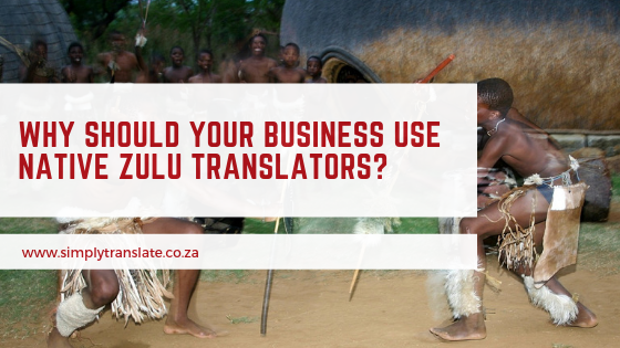 WHY SHOULD YOUR BUSINESS USE NATIVE ZULU TRANSLATORS